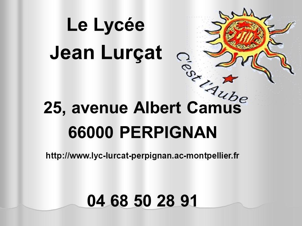 Le Lycée J ean Lurçat 25, avenue Albert Camus 66000 PERPIGNAN http://www.lyc-lurcat-perpignan.ac-montpellier.fr 04 68 50 28 91