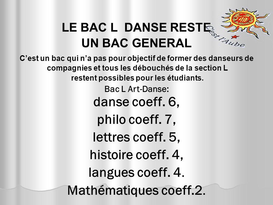 LE BAC L DANSE RESTE UN BAC GENERAL Cest un bac qui na pas pour objectif de former des danseurs de compagnies et tous les débouchés de la section L re