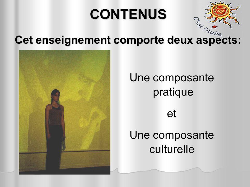 CONTENUS Cet enseignement comporte deux aspects: Une composante pratique et Une composante culturelle