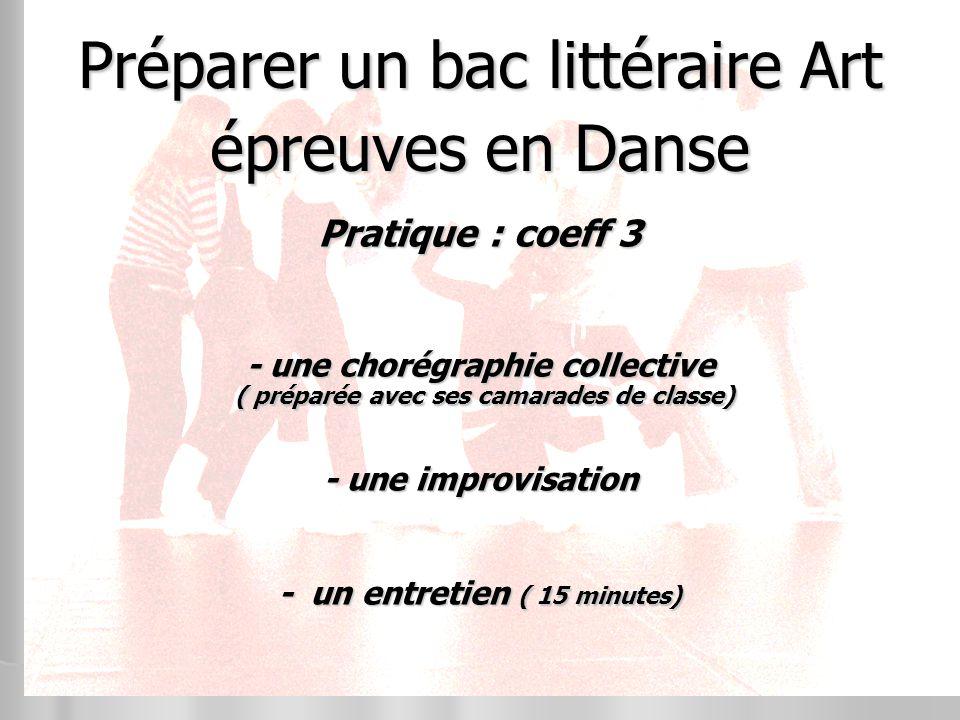 Préparer un bac littéraire Art épreuves en Danse Pratique : coeff 3 - une chorégraphie collective ( préparée avec ses camarades de classe) ( préparée