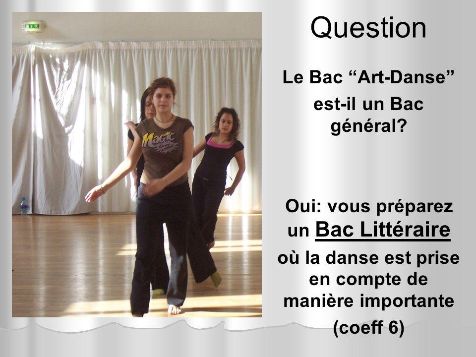 Question Le Bac Art-Danse est-il un Bac général? Oui: vous préparez un Bac Littéraire où la danse est prise en compte de manière importante (coeff 6)
