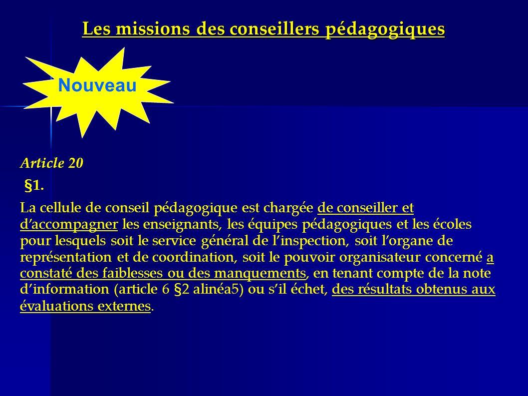 Les missions des conseillers pédagogiques Article 20 §1. La cellule de conseil pédagogique est chargée de conseiller et daccompagner les enseignants,