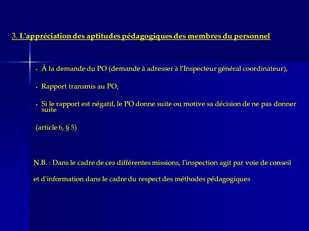 3. L'appréciation des aptitudes pédagogiques des membres du personnel À la demande du PO (demande à adresser à l'Inspecteur général coordinateur), Rap