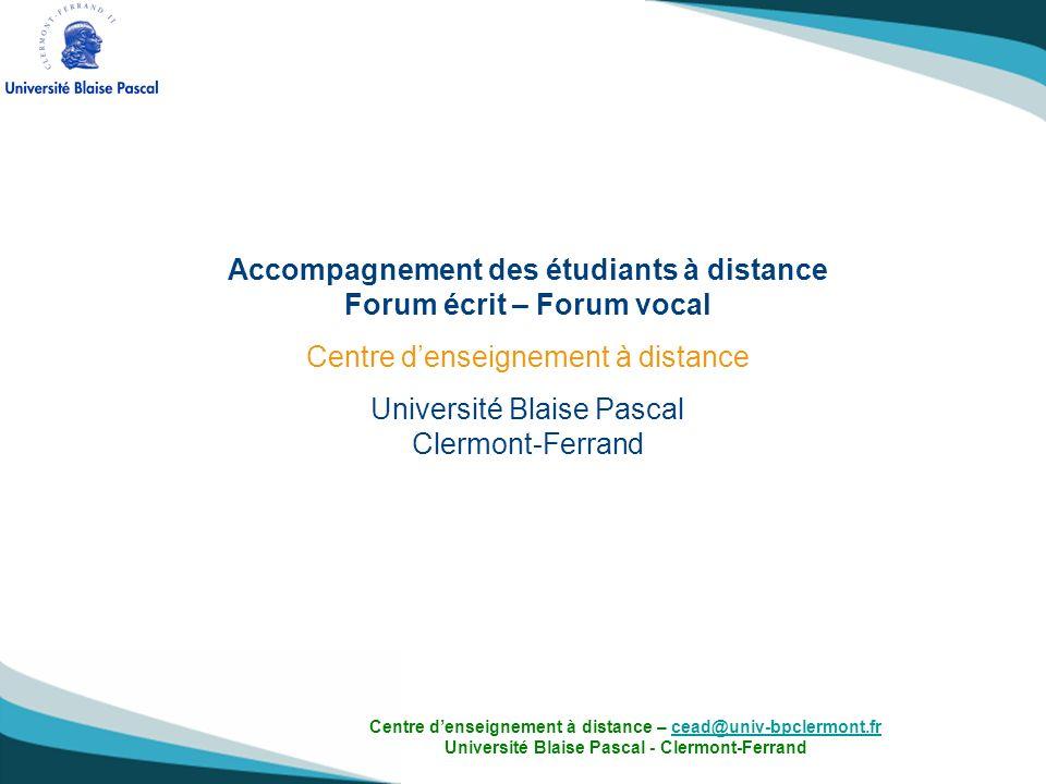 Contact : Centre denseignement à distance Université Blaise Pascal de Clermont-Ferrand cead@univ-bpclermont.fr 04.73.34.65.17 Centre denseignement à distance – cead@univ-bpclermont.fr 04.73.34.65.17 Université Blaise Pascal - Clermont-Ferrandcead@univ-bpclermont.fr