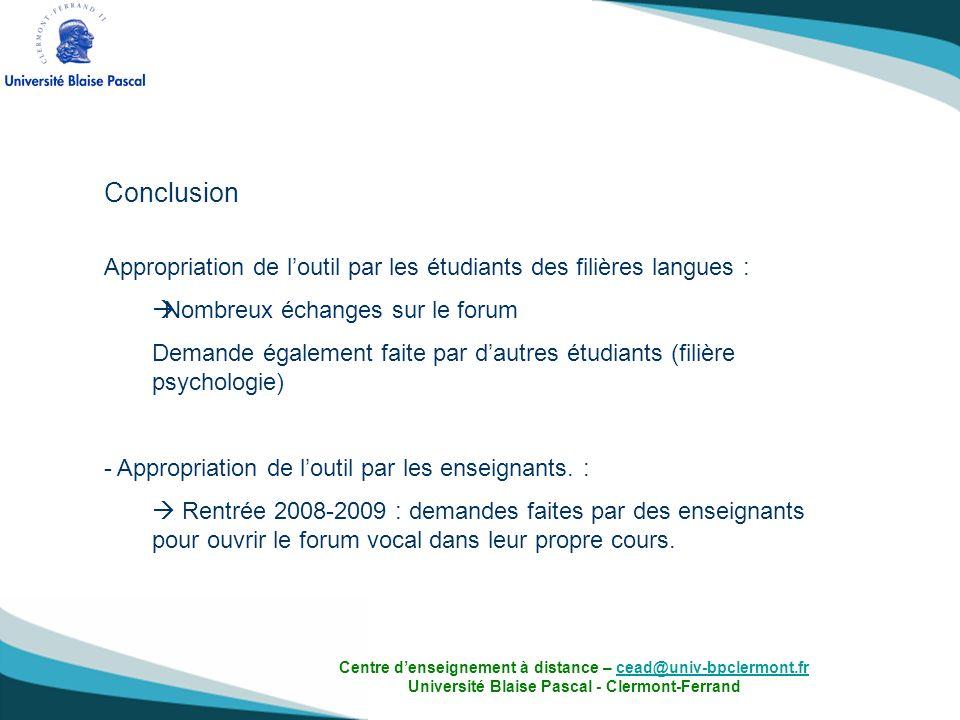 Conclusion Appropriation de loutil par les étudiants des filières langues : Nombreux échanges sur le forum Demande également faite par dautres étudian