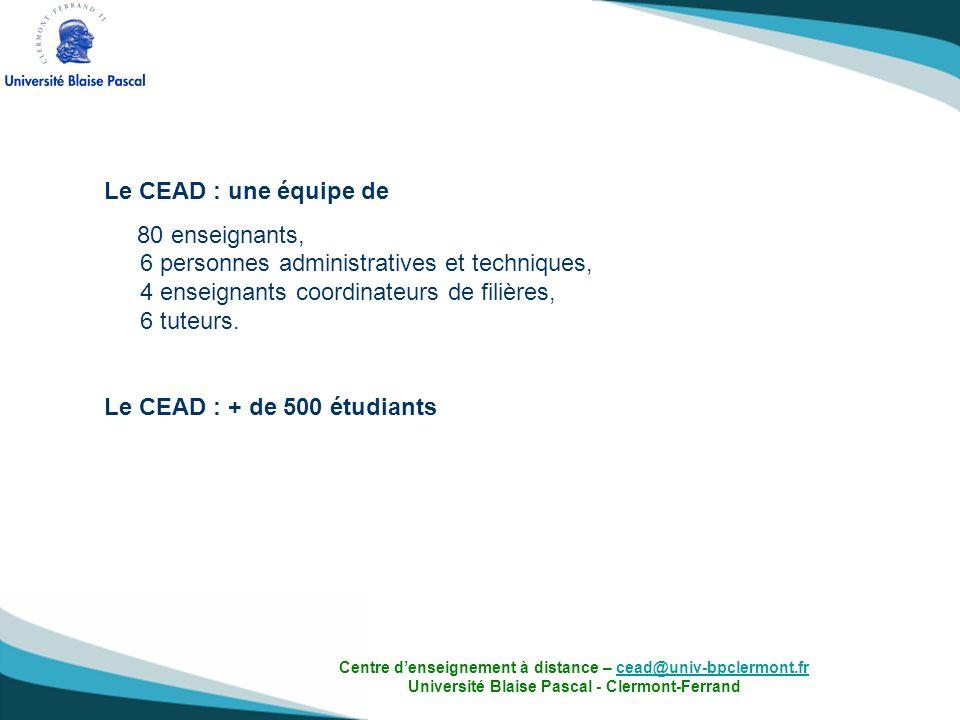 Le CEAD : une équipe de 80 enseignants, 6 personnes administratives et techniques, 4 enseignants coordinateurs de filières, 6 tuteurs. Le CEAD : + de