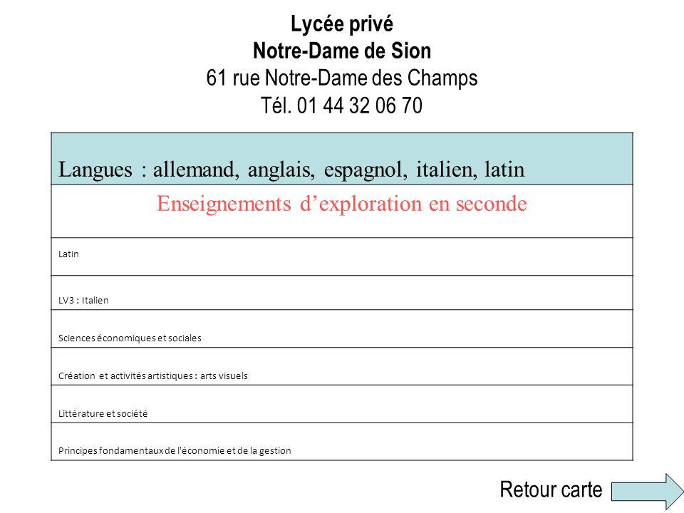 Lycée privé Notre-Dame de Sion 61 rue Notre-Dame des Champs Tél. 01 44 32 06 70 Langues : allemand, anglais, espagnol, italien, latin Enseignements de