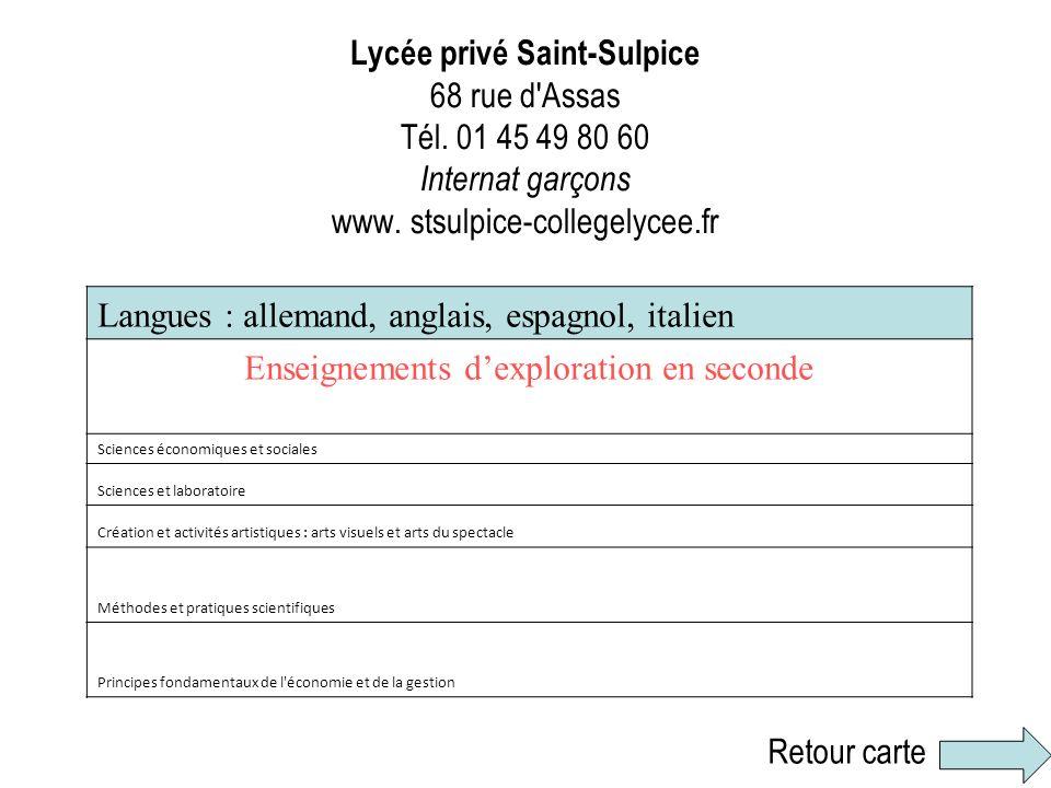 Lycée privé Saint-Sulpice 68 rue d'Assas Tél. 01 45 49 80 60 Internat garçons www. stsulpice-collegelycee.fr Langues : allemand, anglais, espagnol, it
