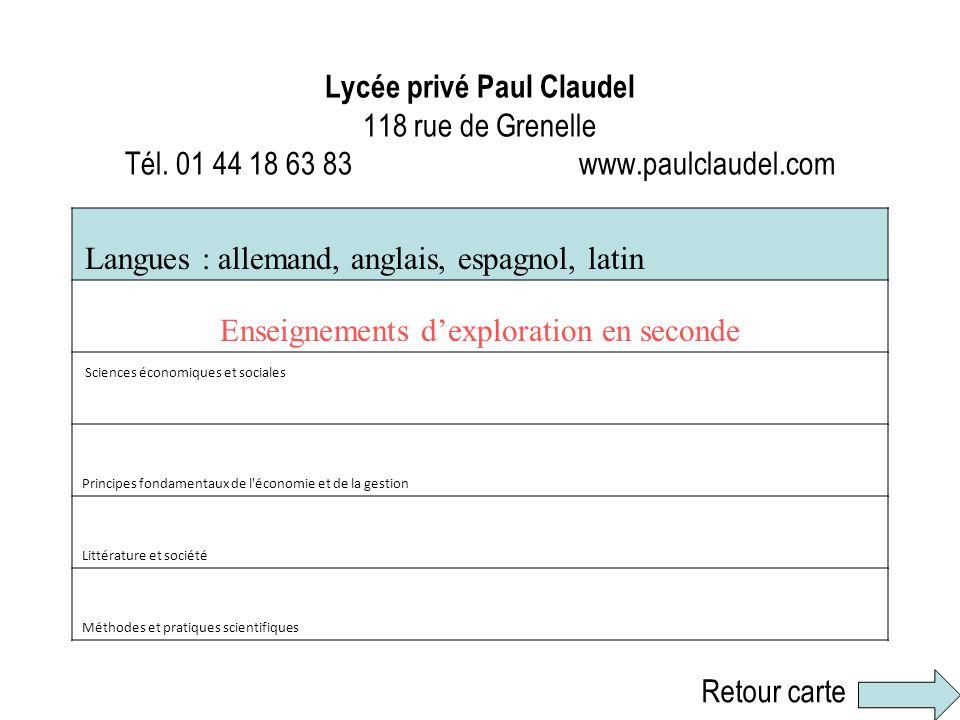 Lycée privé Paul Claudel 118 rue de Grenelle Tél. 01 44 18 63 83 www.paulclaudel.com Langues : allemand, anglais, espagnol, latin Enseignements dexplo