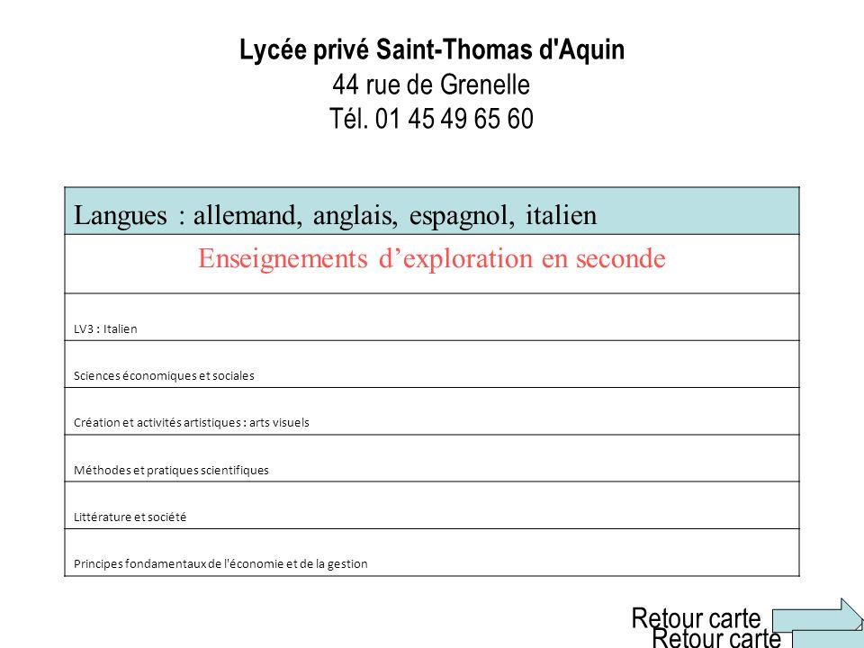 Lycée privé Saint-Thomas d'Aquin 44 rue de Grenelle Tél. 01 45 49 65 60 Langues : allemand, anglais, espagnol, italien Enseignements dexploration en s