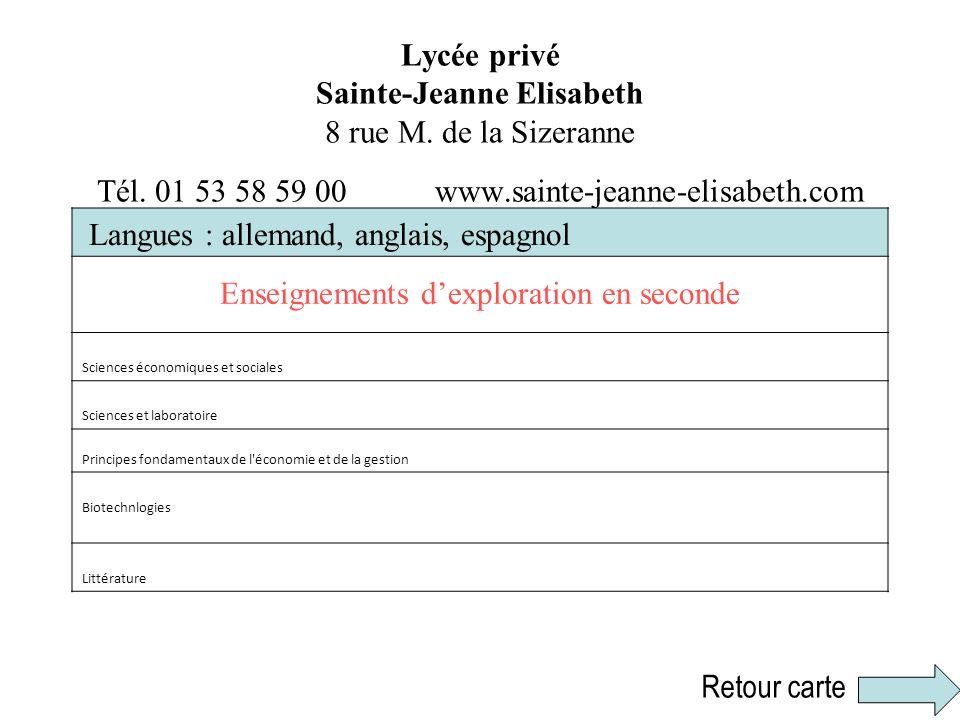 Lycée privé Sainte-Jeanne Elisabeth 8 rue M. de la Sizeranne Tél. 01 53 58 59 00 www.sainte-jeanne-elisabeth.com Langues : allemand, anglais, espagnol