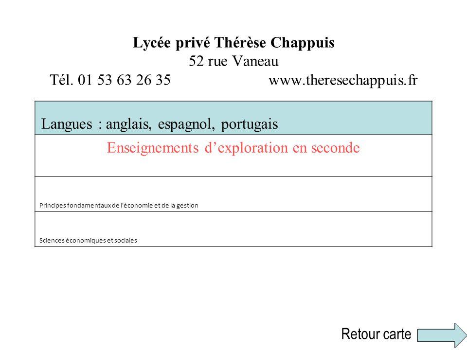 Lycée privé Thérèse Chappuis 52 rue Vaneau Tél. 01 53 63 26 35 www.theresechappuis.fr Langues : anglais, espagnol, portugais Enseignements dexploratio