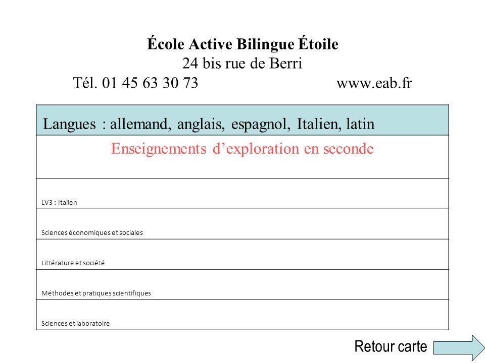 École Active Bilingue Étoile 24 bis rue de Berri Tél. 01 45 63 30 73 www.eab.fr Langues : allemand, anglais, espagnol, Italien, latin Enseignements de