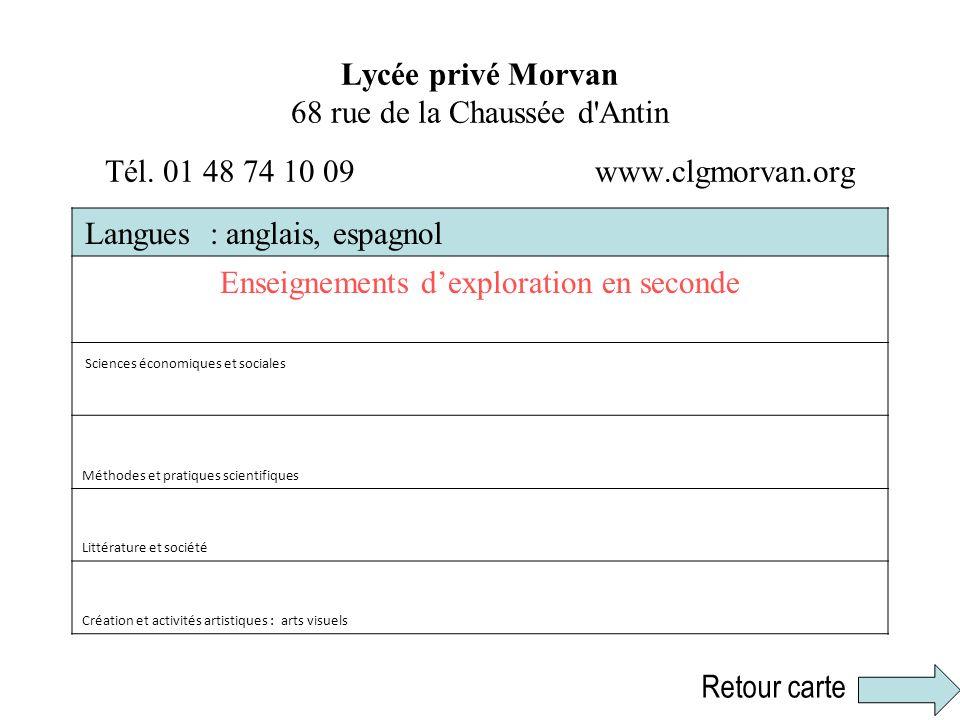 Lycée privé Morvan 68 rue de la Chaussée d'Antin Tél. 01 48 74 10 09 www.clgmorvan.org Langues : anglais, espagnol Enseignements dexploration en secon
