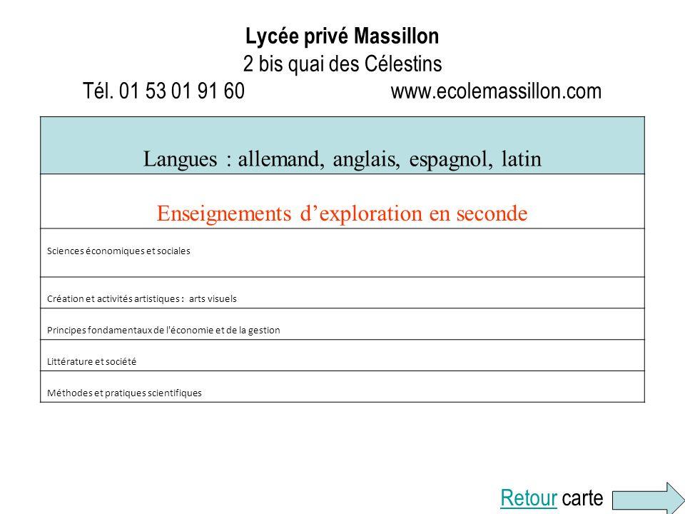 Lycée privé Massillon 2 bis quai des Célestins Tél. 01 53 01 91 60 www.ecolemassillon.com Langues : allemand, anglais, espagnol, latin Enseignements d