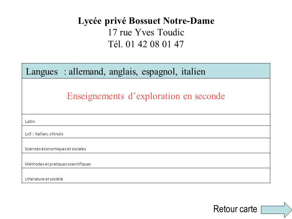 Lycée privé Bossuet Notre-Dame 17 rue Yves Toudic Tél. 01 42 08 01 47 Langues : allemand, anglais, espagnol, italien Enseignements dexploration en sec