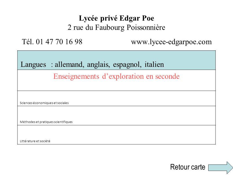 Lycée privé Edgar Poe 2 rue du Faubourg Poissonnière Tél. 01 47 70 16 98 www.lycee-edgarpoe.com Langues : allemand, anglais, espagnol, italien Enseign