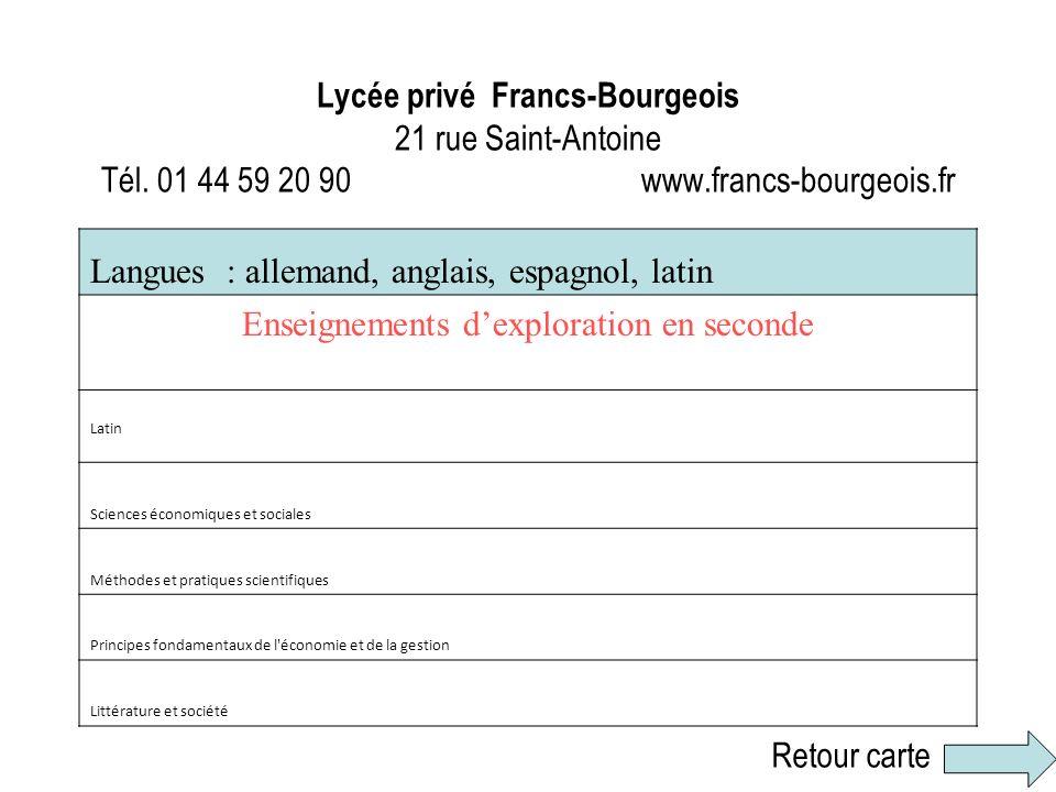 Lycée privé Francs-Bourgeois 21 rue Saint-Antoine Tél. 01 44 59 20 90 www.francs-bourgeois.fr Langues : allemand, anglais, espagnol, latin Enseignemen