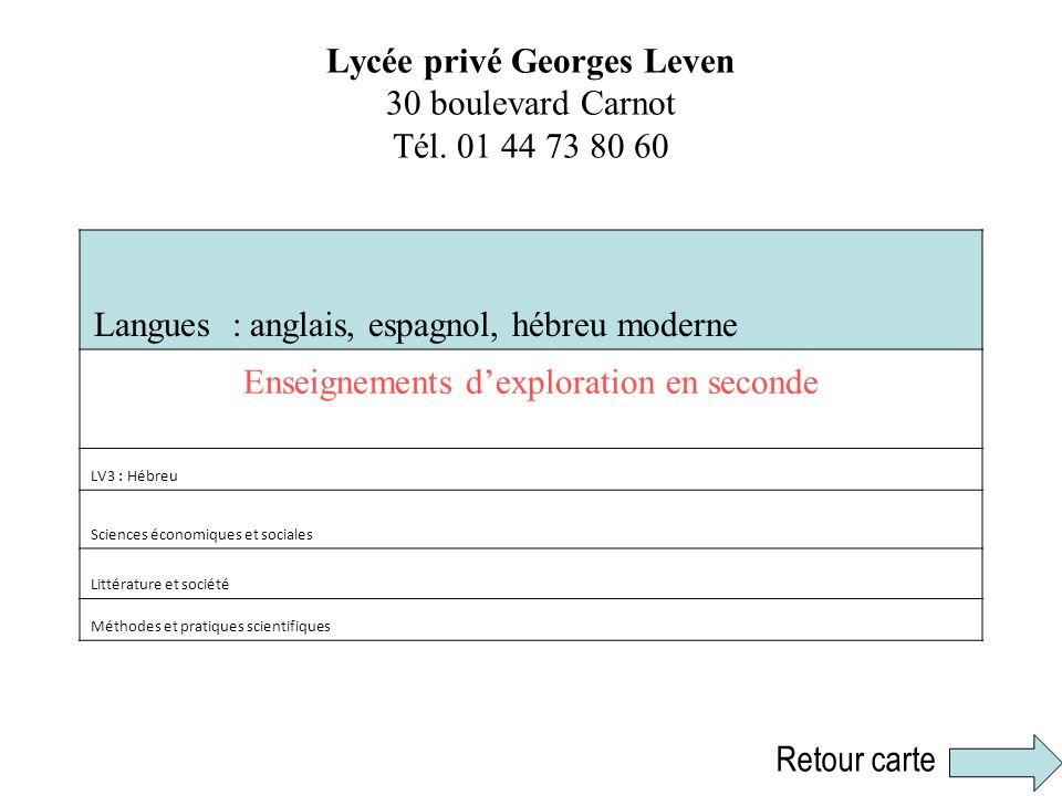 Lycée privé Georges Leven 30 boulevard Carnot Tél. 01 44 73 80 60 Langues : anglais, espagnol, hébreu moderne Enseignements dexploration en seconde LV