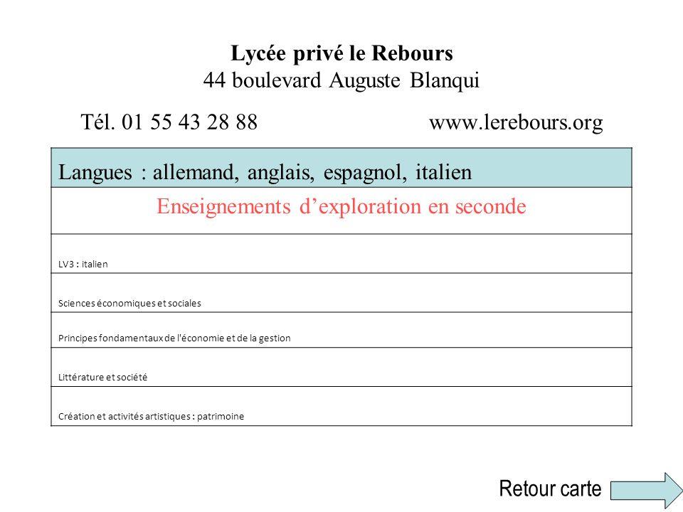 Lycée privé le Rebours 44 boulevard Auguste Blanqui Tél. 01 55 43 28 88 www.lerebours.org Langues : allemand, anglais, espagnol, italien Enseignements