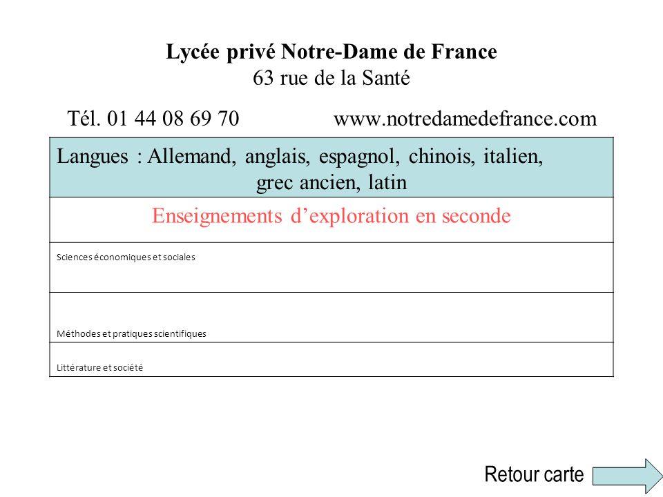Lycée privé Notre-Dame de France 63 rue de la Santé Tél. 01 44 08 69 70 www.notredamedefrance.com Langues : Allemand, anglais, espagnol, chinois, ital