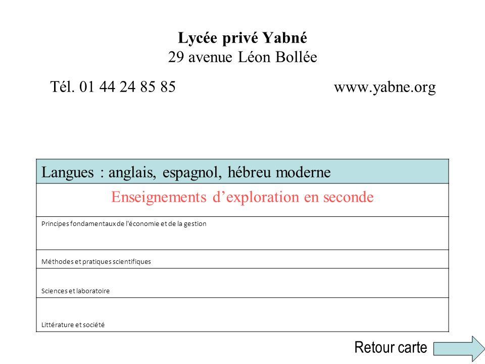 Lycée privé Yabné 29 avenue Léon Bollée Tél. 01 44 24 85 85 www.yabne.org Langues : anglais, espagnol, hébreu moderne Enseignements dexploration en se