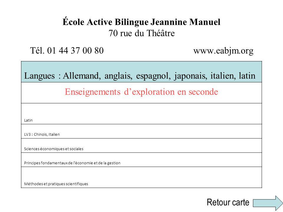 École Active Bilingue Jeannine Manuel 70 rue du Théâtre Tél. 01 44 37 00 80 www.eabjm.org Langues : Allemand, anglais, espagnol, japonais, italien, la