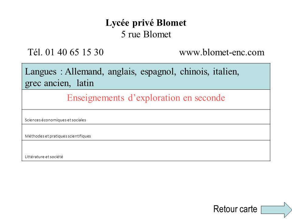 Lycée privé Blomet 5 rue Blomet Tél. 01 40 65 15 30 www.blomet-enc.com Langues : Allemand, anglais, espagnol, chinois, italien, grec ancien, latin Ens