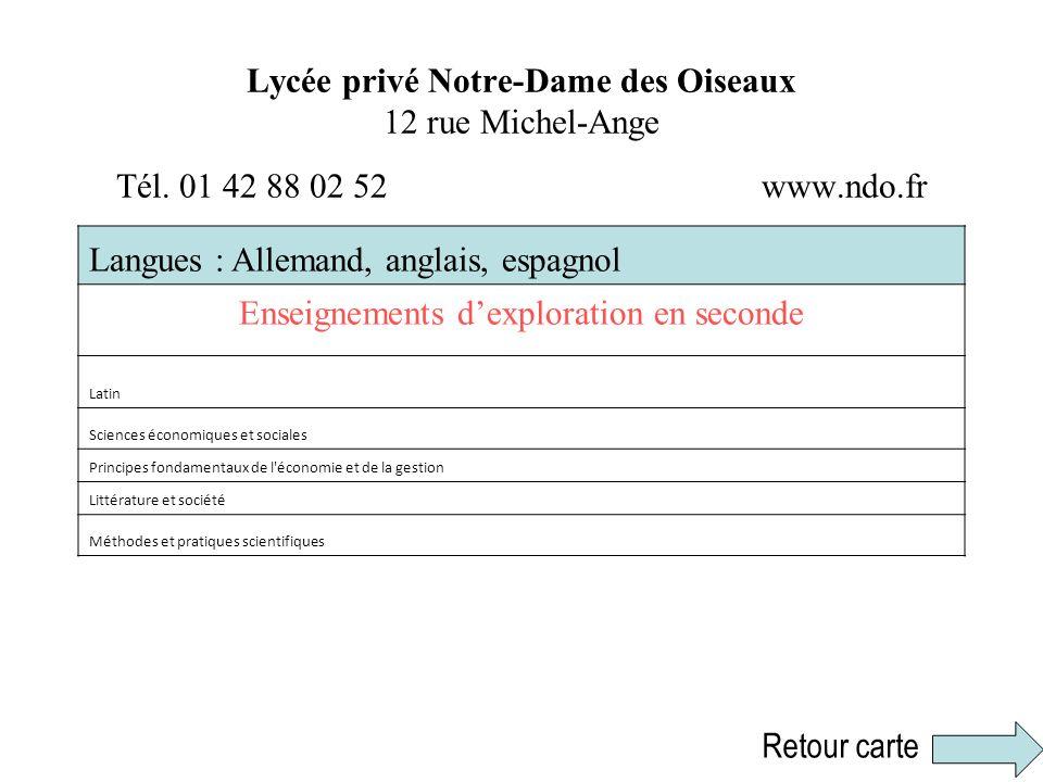 Lycée privé Notre-Dame des Oiseaux 12 rue Michel-Ange Tél. 01 42 88 02 52 www.ndo.fr Langues : Allemand, anglais, espagnol Enseignements dexploration