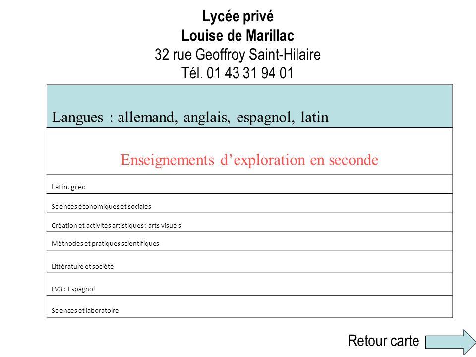 Lycée privé Louise de Marillac 32 rue Geoffroy Saint-Hilaire Tél. 01 43 31 94 01 Langues : allemand, anglais, espagnol, latin Enseignements dexplorati