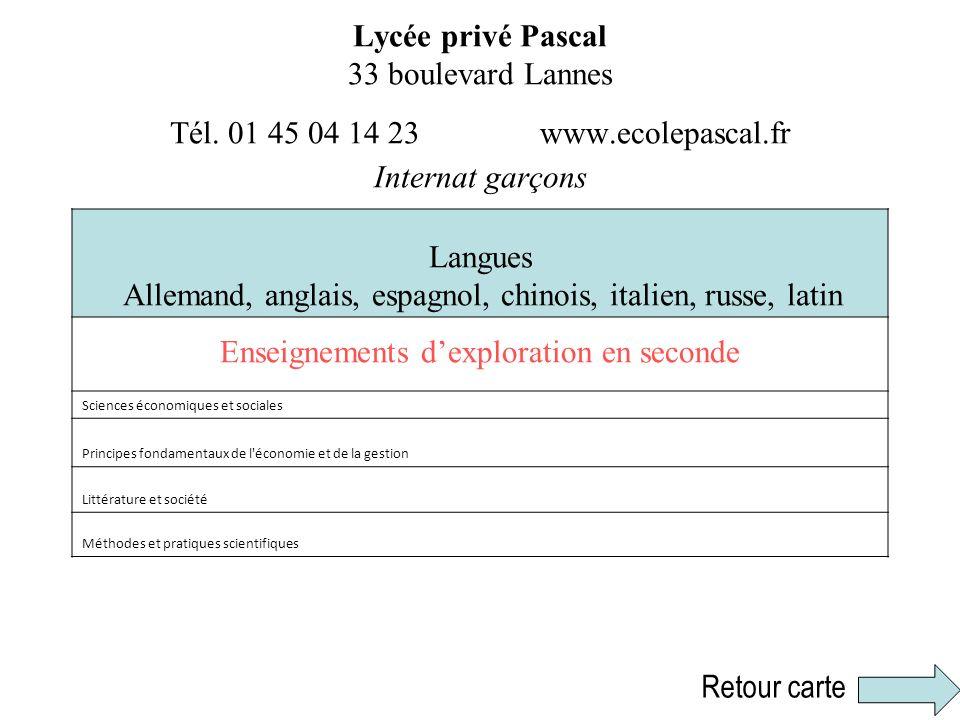 Lycée privé Pascal 33 boulevard Lannes Tél. 01 45 04 14 23 www.ecolepascal.fr Internat garçons Langues Allemand, anglais, espagnol, chinois, italien,
