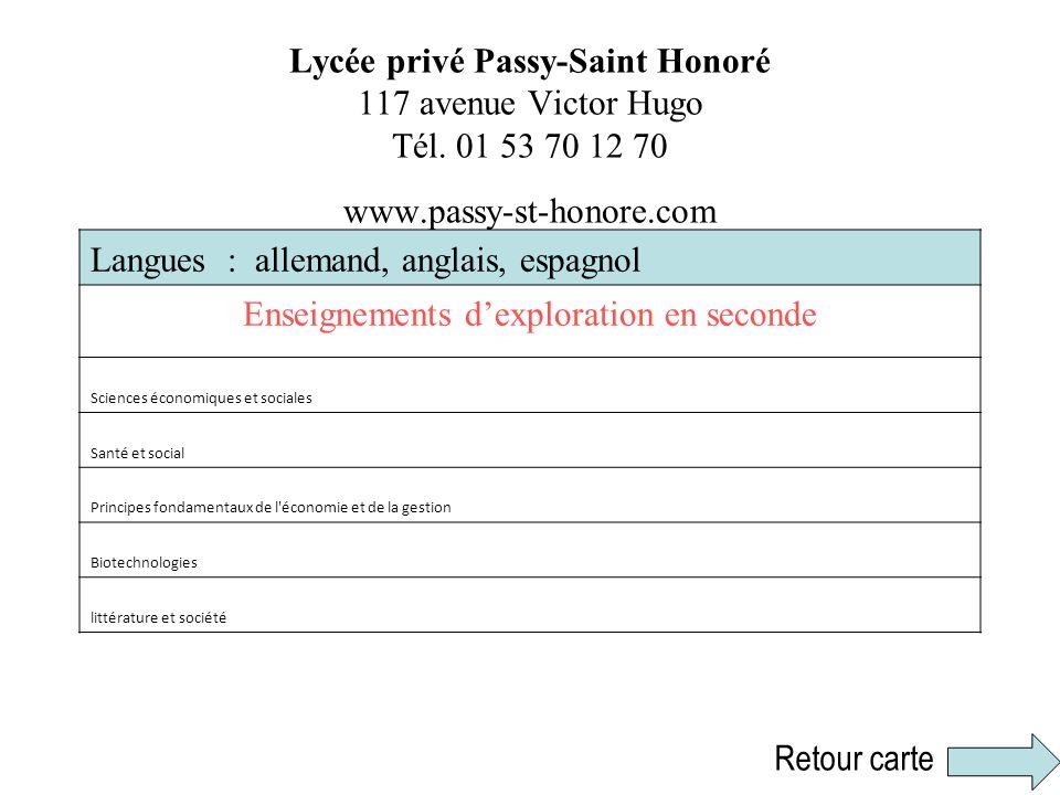 Lycée privé Passy-Saint Honoré 117 avenue Victor Hugo Tél. 01 53 70 12 70 www.passy-st-honore.com Langues : allemand, anglais, espagnol Enseignements