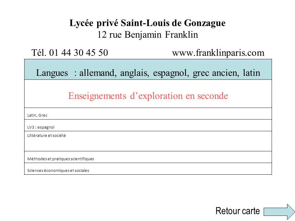 Lycée privé Saint-Louis de Gonzague 12 rue Benjamin Franklin Tél. 01 44 30 45 50 www.franklinparis.com Langues : allemand, anglais, espagnol, grec anc