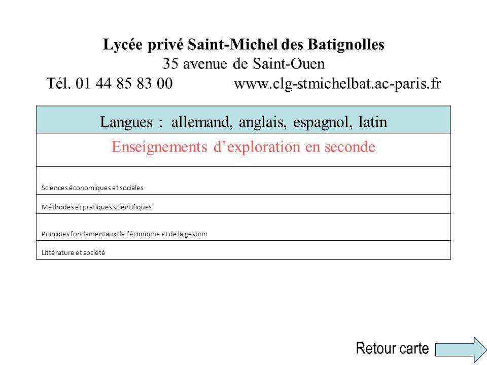 Lycée privé Saint-Michel des Batignolles 35 avenue de Saint-Ouen Tél. 01 44 85 83 00 www.clg-stmichelbat.ac-paris.fr Langues : allemand, anglais, espa