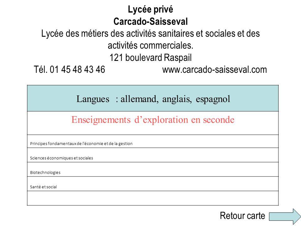 Lycée privé Carcado-Saisseval Lycée des métiers des activités sanitaires et sociales et des activités commerciales. 121 boulevard Raspail Tél. 01 45 4