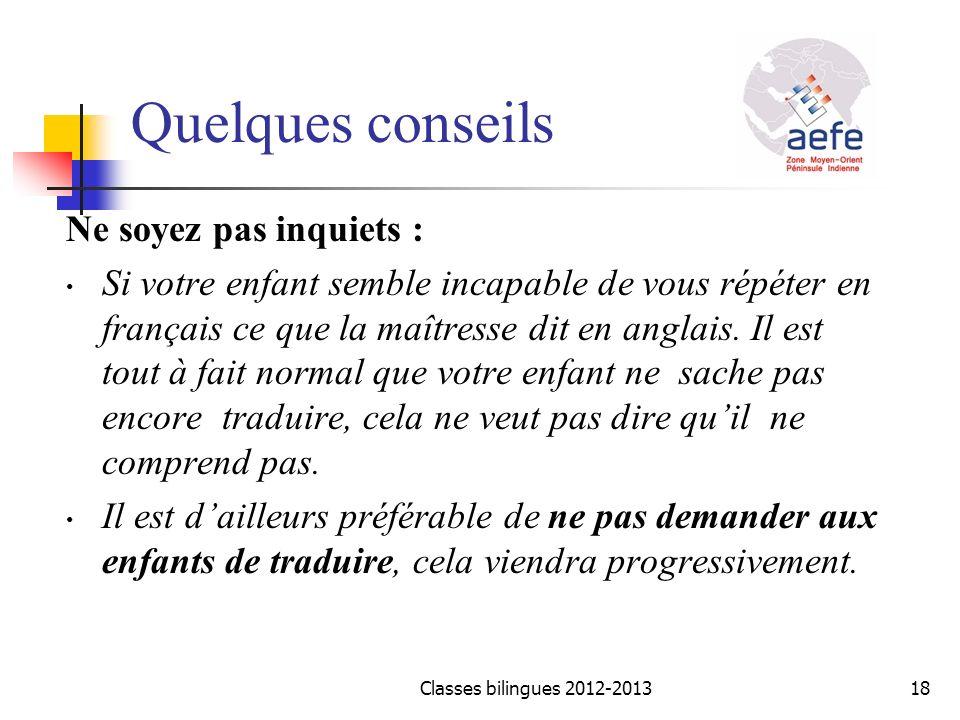 Ne soyez pas inquiets : Si votre enfant semble incapable de vous répéter en français ce que la maîtresse dit en anglais. Il est tout à fait normal que
