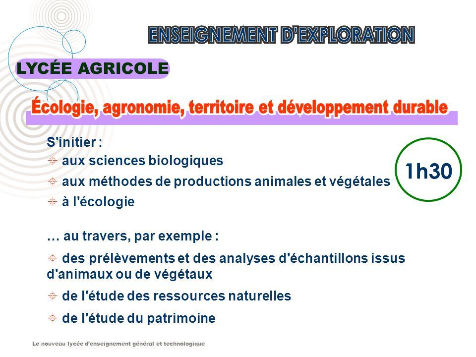 Le nouveau lycée denseignement général et technologique LYCÉE AGRICOLE 1h30 S'initier : aux sciences biologiques aux méthodes de productions animales