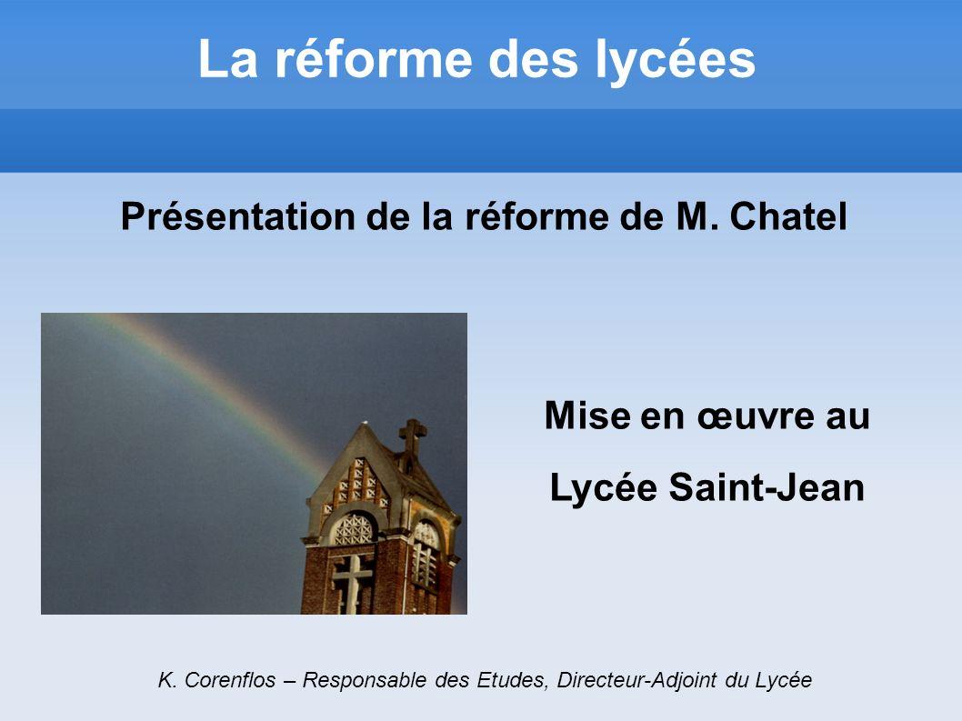 La réforme des lycées Présentation de la réforme de M. Chatel K. Corenflos – Responsable des Etudes, Directeur-Adjoint du Lycée Mise en œuvre au Lycée