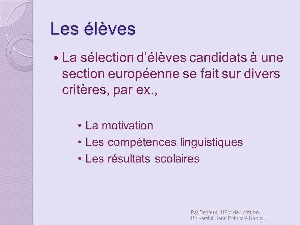 Les élèves La sélection délèves candidats à une section européenne se fait sur divers critères, par ex., La motivation Les compétences linguistiques L