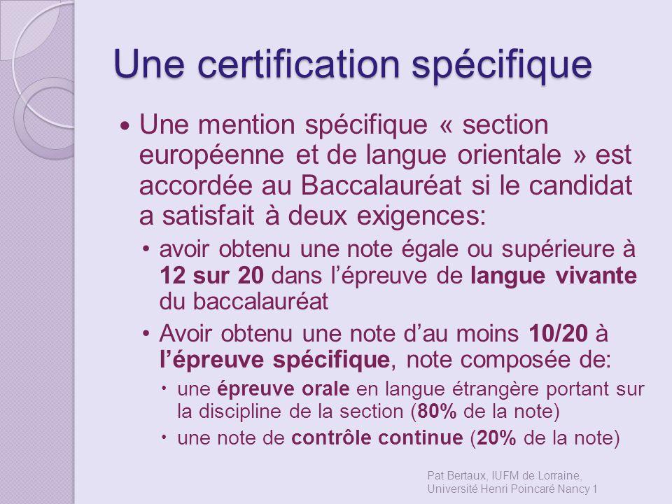 Une certification spécifique Une mention spécifique « section européenne et de langue orientale » est accordée au Baccalauréat si le candidat a satisf