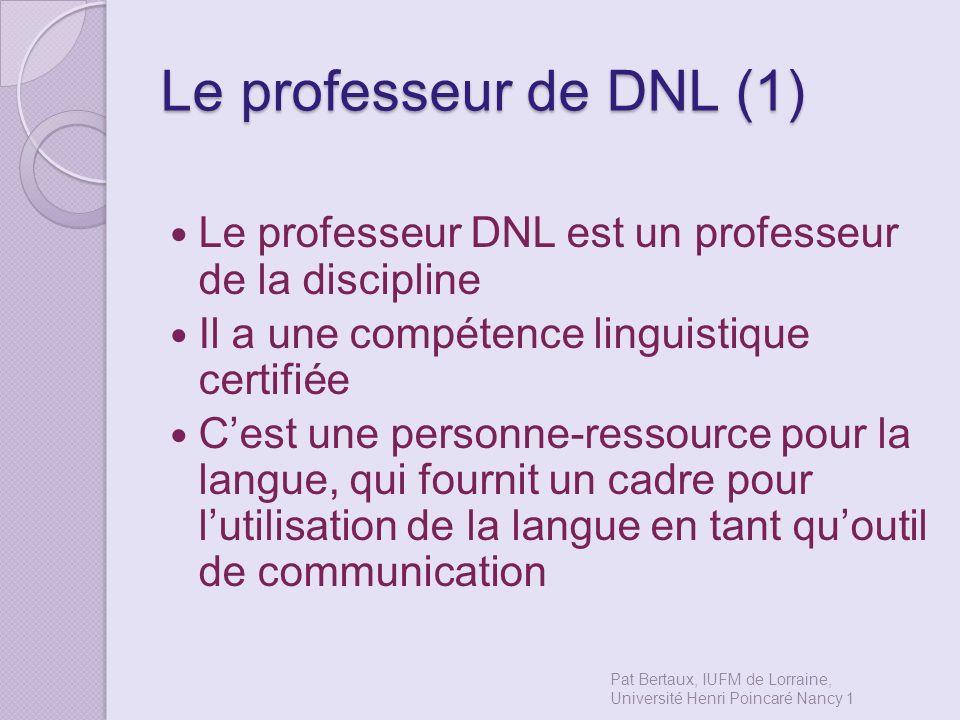 Le professeur de DNL (1) Le professeur DNL est un professeur de la discipline Il a une compétence linguistique certifiée Cest une personne-ressource p