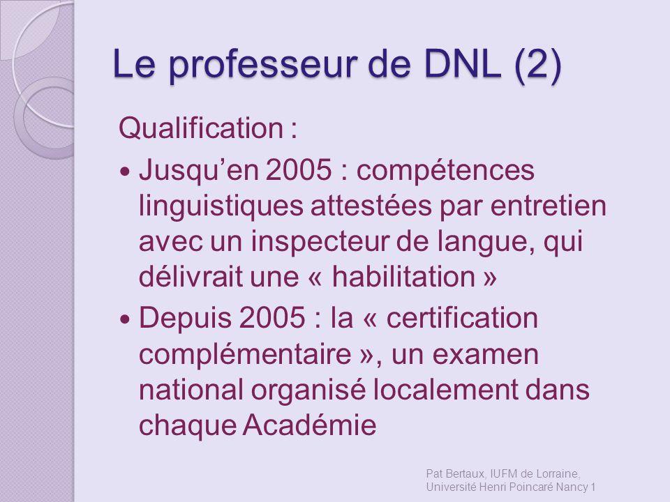 Le professeur de DNL (2) Qualification : Jusquen 2005 : compétences linguistiques attestées par entretien avec un inspecteur de langue, qui délivrait