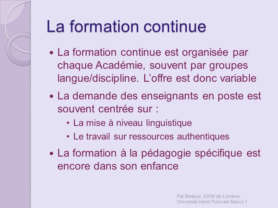 La formation continue La formation continue est organisée par chaque Académie, souvent par groupes langue/discipline. Loffre est donc variable La dema