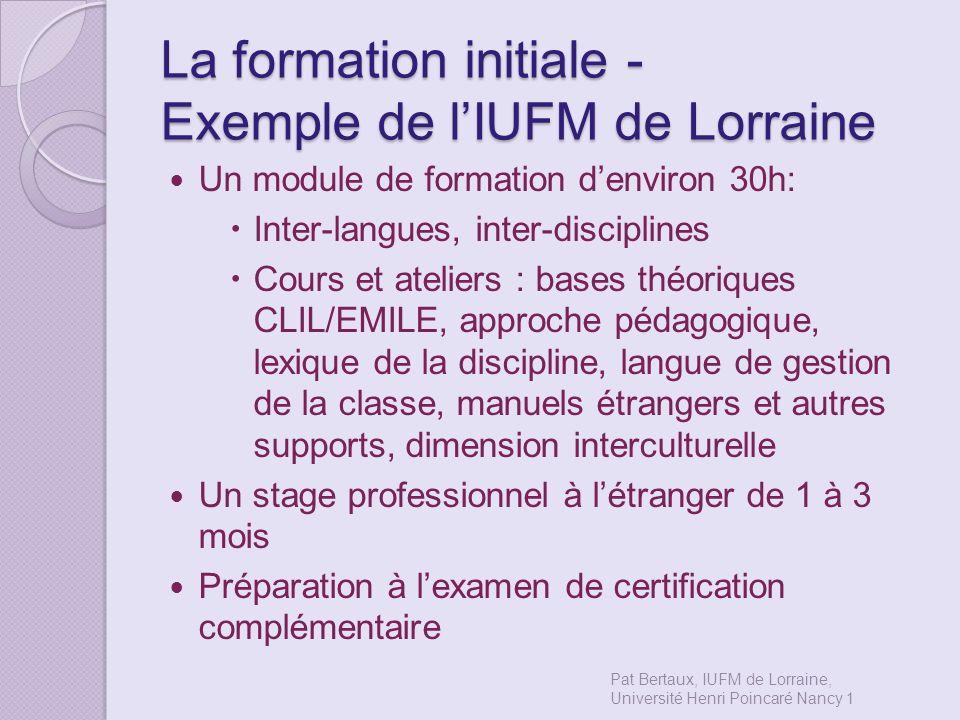 La formation initiale - Exemple de lIUFM de Lorraine Un module de formation denviron 30h: Inter-langues, inter-disciplines Cours et ateliers : bases t