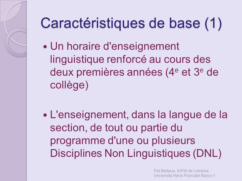 Caractéristiques de base (1) Un horaire d'enseignement linguistique renforcé au cours des deux premières années (4 e et 3 e de collège) L'enseignement