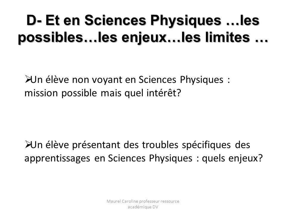 D- Et en Sciences Physiques …les possibles…les enjeux…les limites … Un élève non voyant en Sciences Physiques : mission possible mais quel intérêt? Un