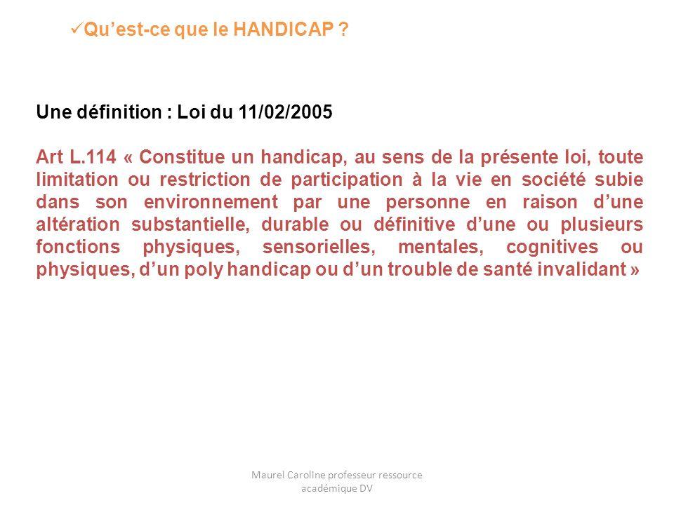 Quest-ce que le HANDICAP ? Une définition : Loi du 11/02/2005 Art L.114 « Constitue un handicap, au sens de la présente loi, toute limitation ou restr