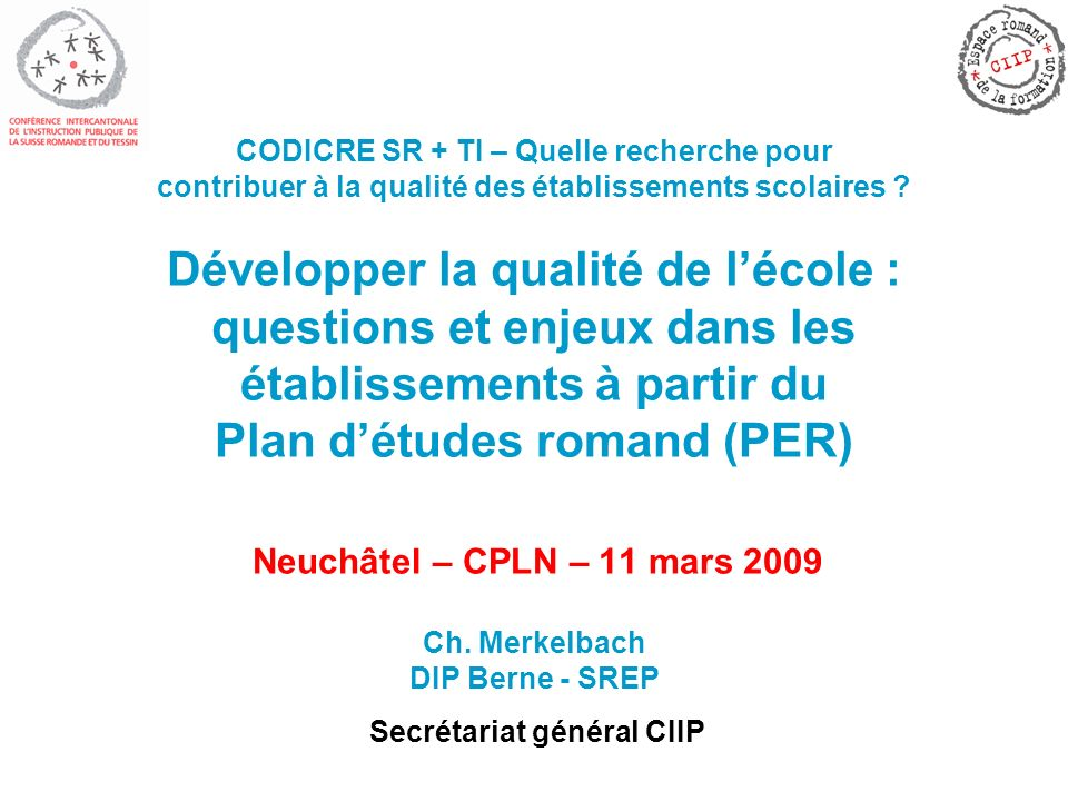 SG CIIP / DIP BE / SREP - Présentation PER - Qualité des établissements - 11.03.2009 2 Plan de la présentation 1.Contexte 2.Fondements du PER 3.Conception, organisation et caractéristiques du PER 4.Etat actuel du projet de PER 5.Suites et dérivés 6.Statut du PER 7.Enjeux 8.PER et développement de la qualité 9.Conclusions