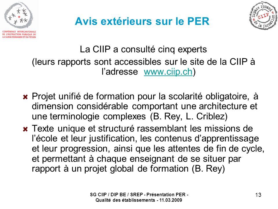 SG CIIP / DIP BE / SREP - Présentation PER - Qualité des établissements - 11.03.2009 13 Avis extérieurs sur le PER La CIIP a consulté cinq experts (le