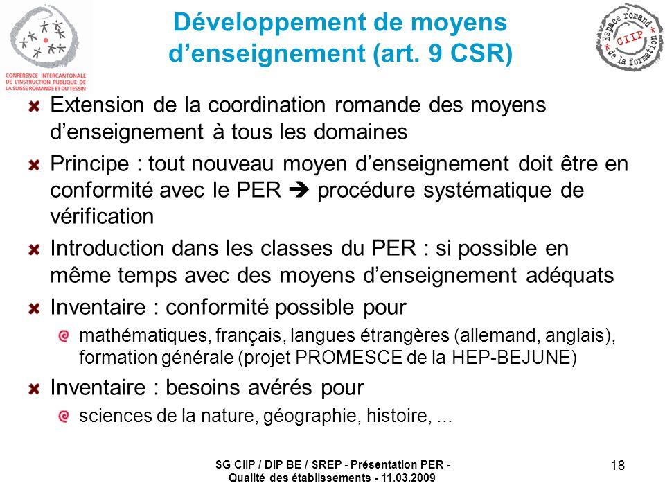SG CIIP / DIP BE / SREP - Présentation PER - Qualité des établissements - 11.03.2009 18 Développement de moyens denseignement (art. 9 CSR) Extension d